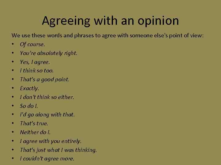 Agreeing with an opinion We use these words and phrases to agree with someone