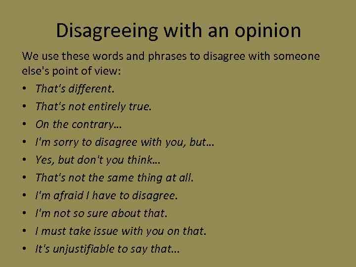 Disagreeing with an opinion We use these words and phrases to disagree with someone