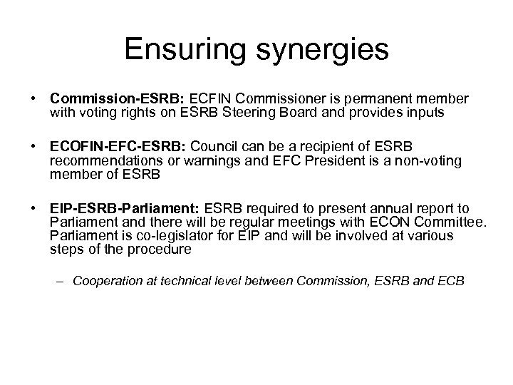 Ensuring synergies • Commission-ESRB: ECFIN Commissioner is permanent member with voting rights on ESRB
