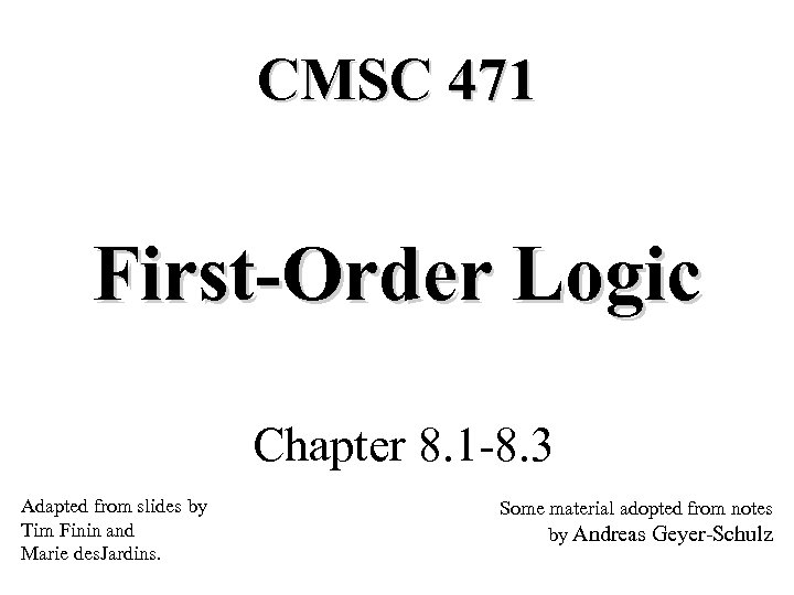 CMSC 471 First-Order Logic Chapter 8. 1 -8. 3 Adapted from slides by Tim