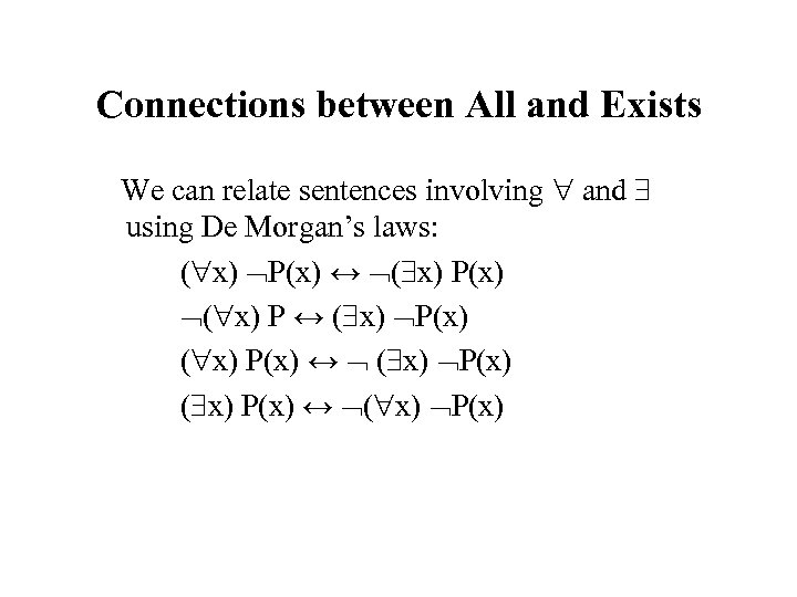 Connections between All and Exists We can relate sentences involving and using De Morgan's