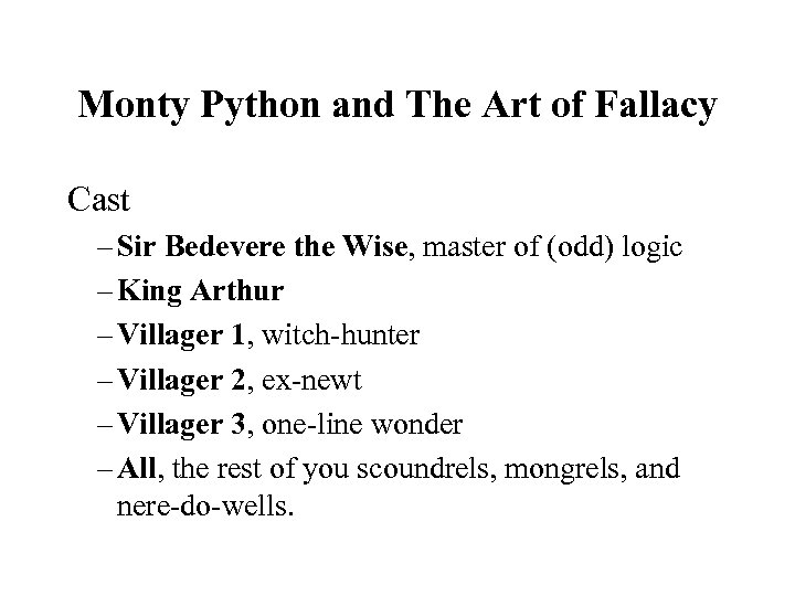 Monty Python and The Art of Fallacy Cast – Sir Bedevere the Wise, master