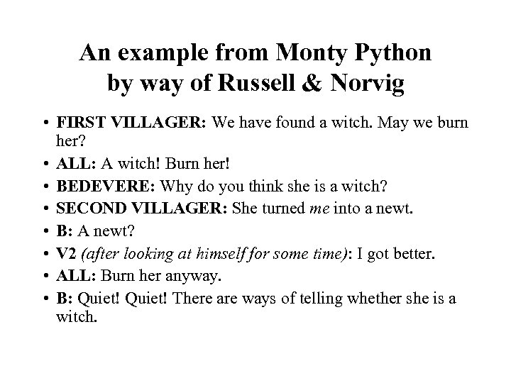 An example from Monty Python by way of Russell & Norvig • FIRST VILLAGER: