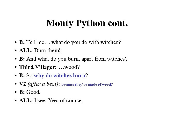 Monty Python cont. • • B: Tell me… what do you do with witches?