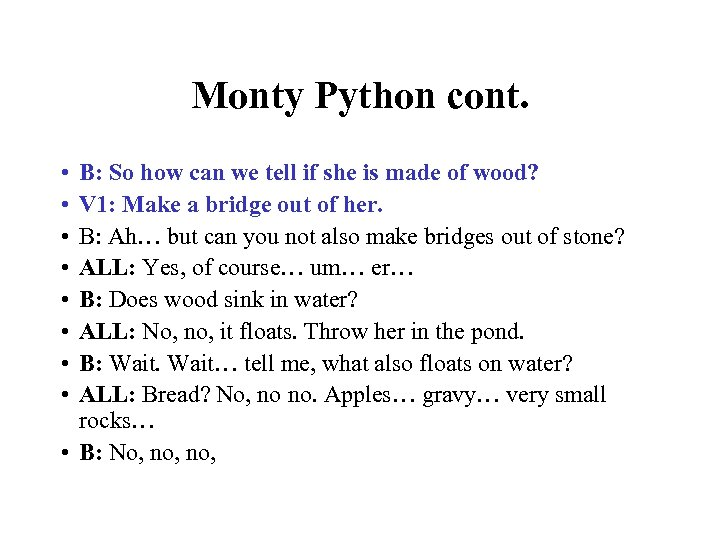 Monty Python cont. • • B: So how can we tell if she is