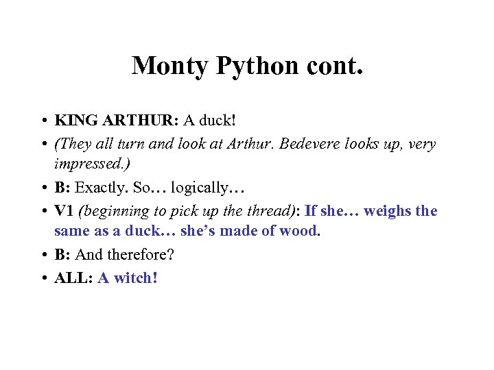 Monty Python cont. • KING ARTHUR: A duck! • (They all turn and look