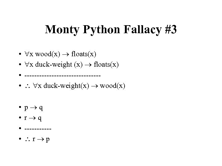 Monty Python Fallacy #3 • • x wood(x) floats(x) x duck-weight (x) floats(x) ---------------