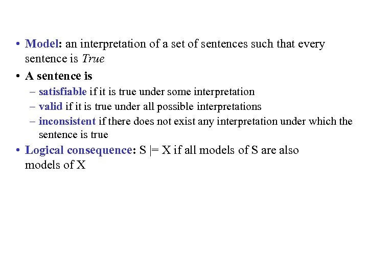 • Model: an interpretation of a set of sentences such that every sentence