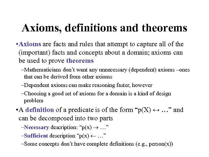 Axioms, definitions and theorems • Axioms are facts and rules that attempt to capture