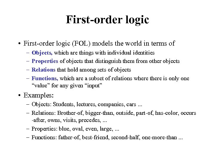 First-order logic • First-order logic (FOL) models the world in terms of – –