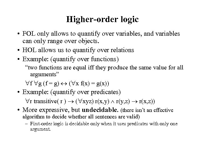 Higher-order logic • FOL only allows to quantify over variables, and variables can only