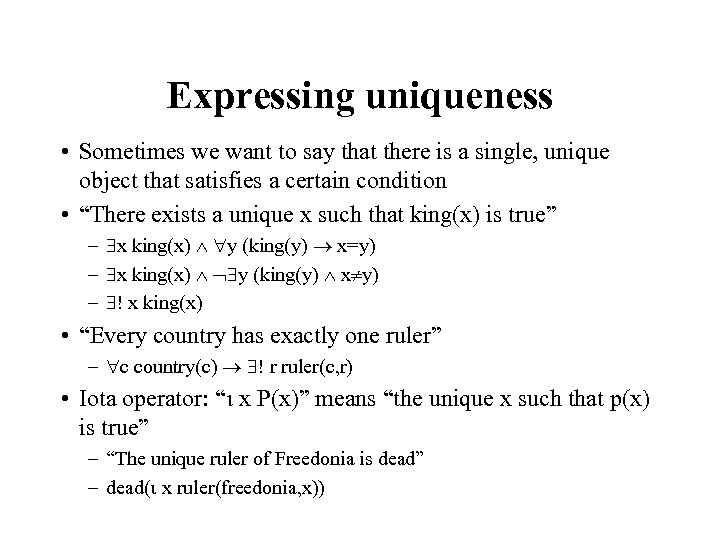 Expressing uniqueness • Sometimes we want to say that there is a single, unique