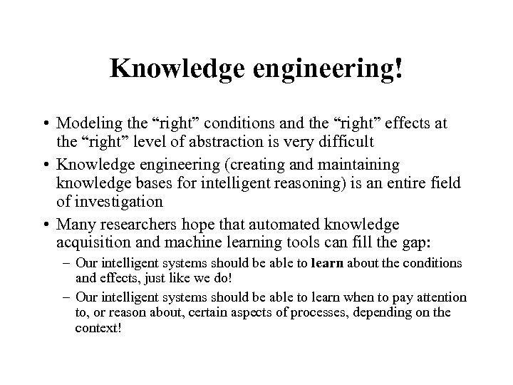 "Knowledge engineering! • Modeling the ""right"" conditions and the ""right"" effects at the ""right"""