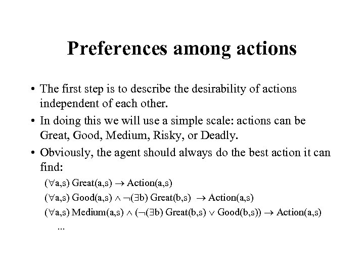 Preferences among actions • The first step is to describe the desirability of actions