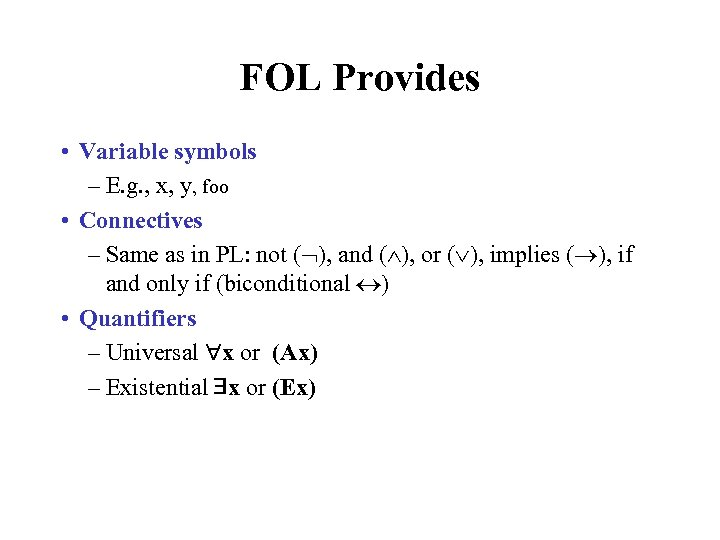 FOL Provides • Variable symbols – E. g. , x, y, foo • Connectives