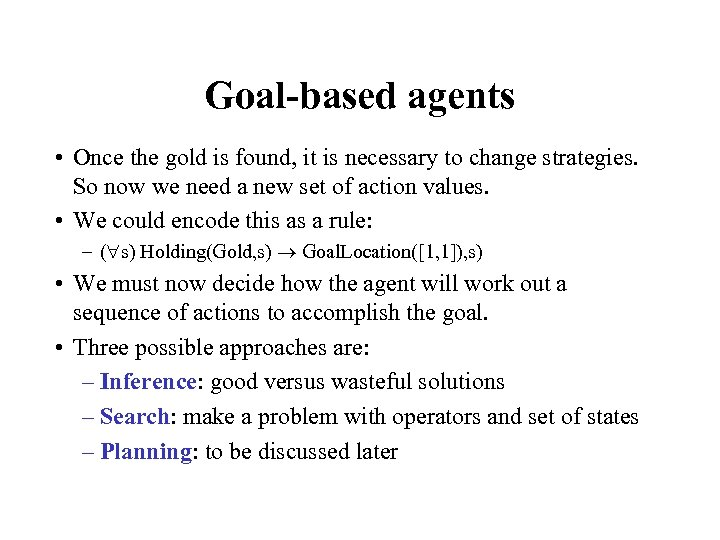 Goal-based agents • Once the gold is found, it is necessary to change strategies.