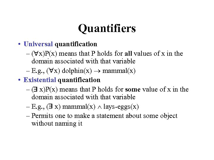 Quantifiers • Universal quantification – ( x)P(x) means that P holds for all values