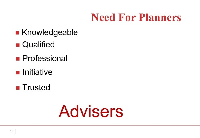 Need For Planners n Knowledgeable n Qualified n Professional n Initiative n Trusted Advisers