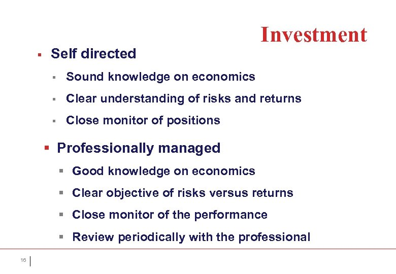 § Self directed Investment § Sound knowledge on economics § Clear understanding of risks