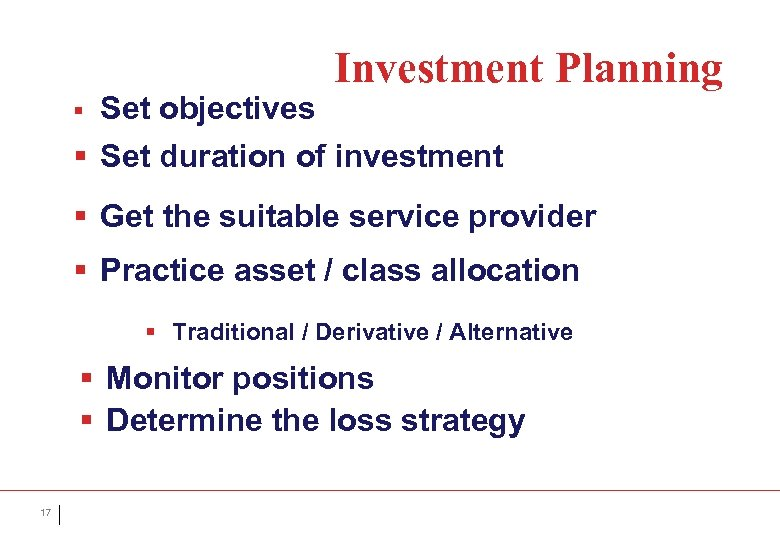 § Set objectives Investment Planning § Set duration of investment § Get the suitable