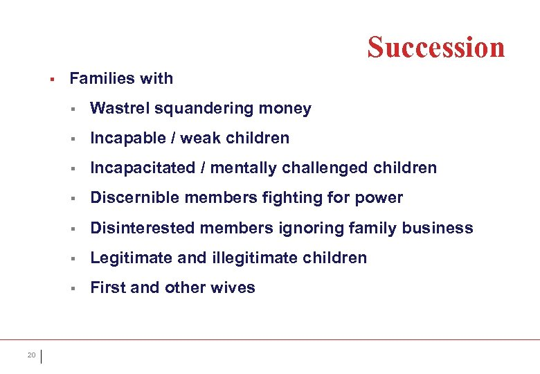 Succession § Families with § § Incapable / weak children § Incapacitated / mentally