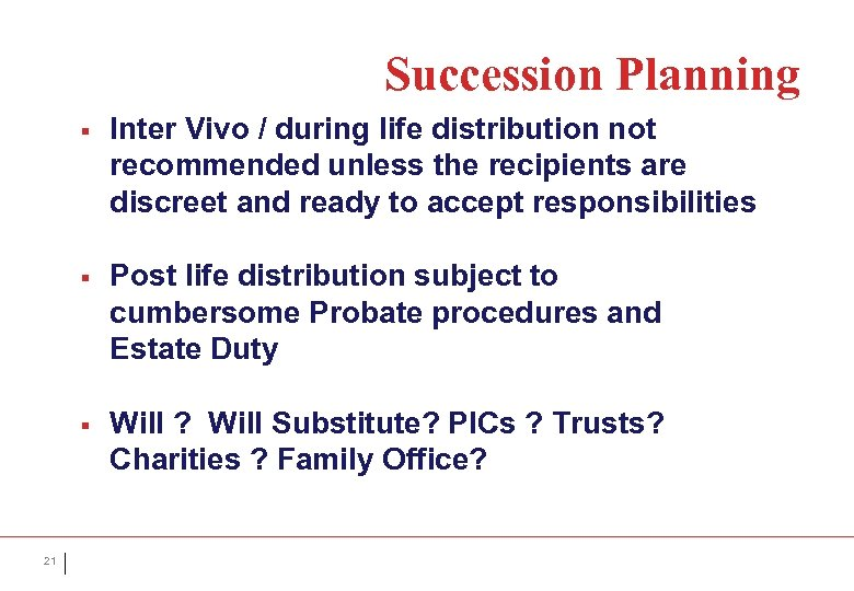 Succession Planning § § Post life distribution subject to cumbersome Probate procedures and Estate