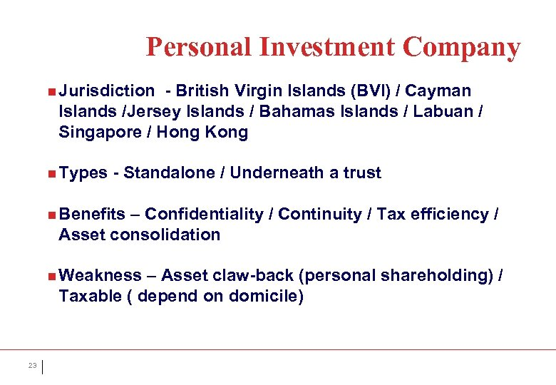 Personal Investment Company n Jurisdiction - British Virgin Islands (BVI) / Cayman Islands /Jersey