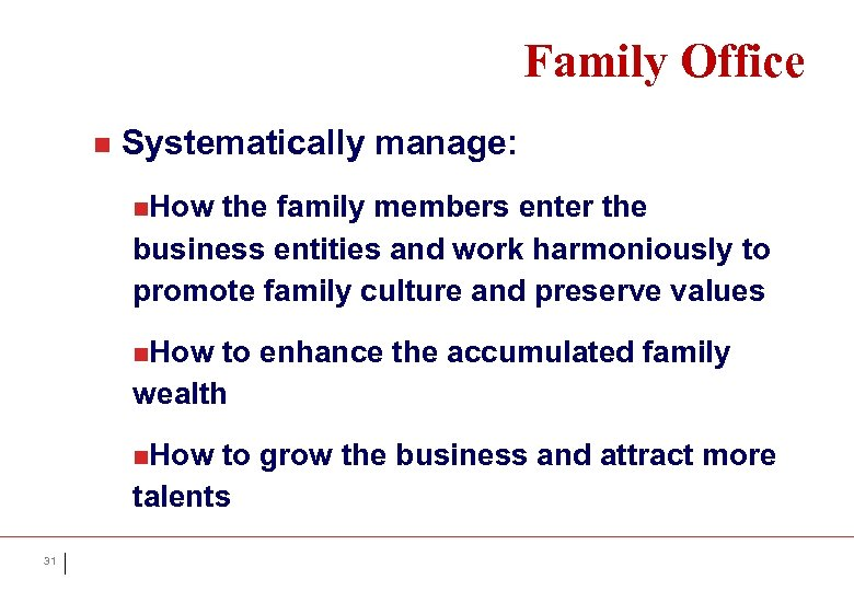Family Office n Systematically manage: n. How the family members enter the business entities