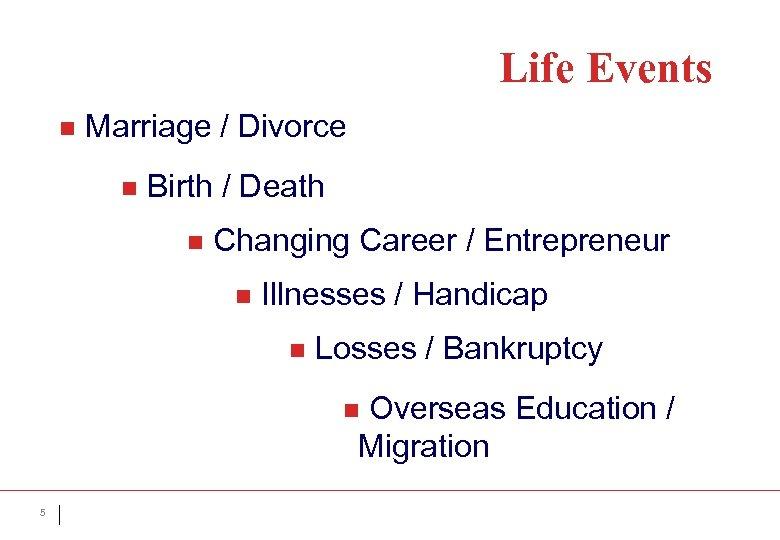Life Events n Marriage / Divorce n Birth / Death n Changing Career /