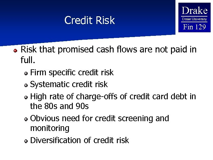 Credit Risk Drake University Fin 129 Risk that promised cash flows are not paid