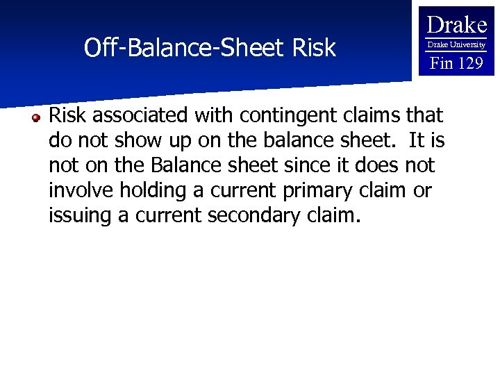 Off-Balance-Sheet Risk Drake University Fin 129 Risk associated with contingent claims that do not