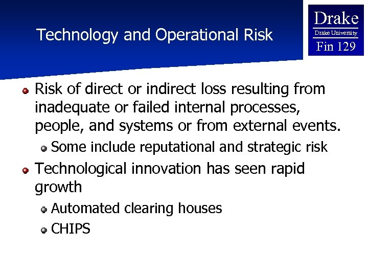 Technology and Operational Risk Drake University Fin 129 Risk of direct or indirect loss