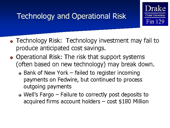Technology and Operational Risk Drake University Fin 129 Technology Risk: Technology investment may fail