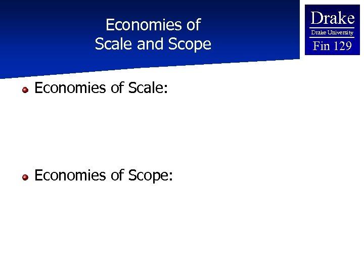 Economies of Scale and Scope Economies of Scale: Economies of Scope: Drake University Fin