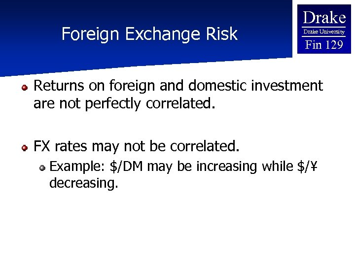 Foreign Exchange Risk Drake University Fin 129 Returns on foreign and domestic investment are