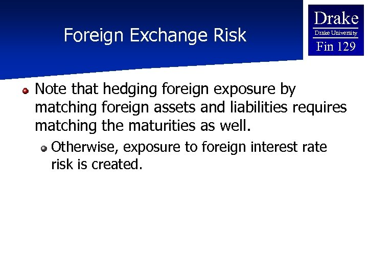 Foreign Exchange Risk Drake University Fin 129 Note that hedging foreign exposure by matching