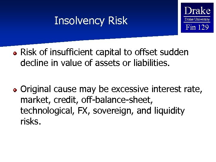 Insolvency Risk Drake University Fin 129 Risk of insufficient capital to offset sudden decline