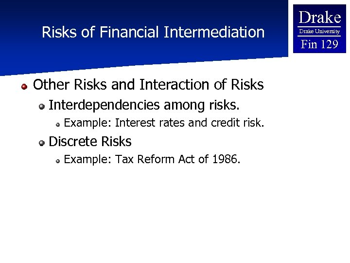 Risks of Financial Intermediation Other Risks and Interaction of Risks Interdependencies among risks. Example: