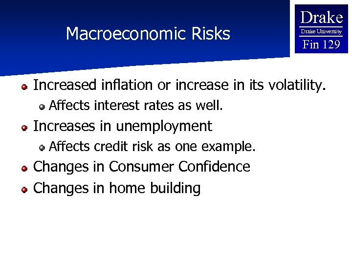 Macroeconomic Risks Drake University Fin 129 Increased inflation or increase in its volatility. Affects