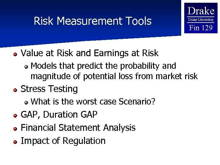 Risk Measurement Tools Drake University Fin 129 Value at Risk and Earnings at Risk