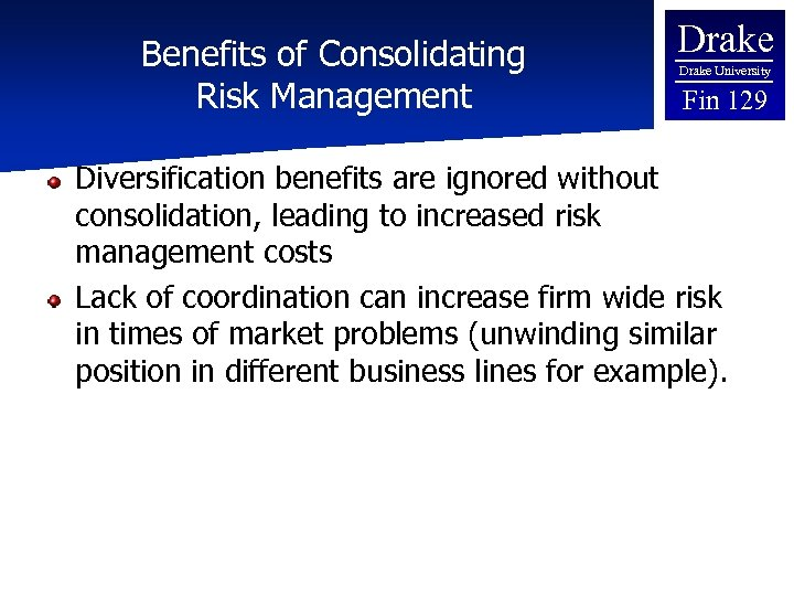 Benefits of Consolidating Risk Management Drake University Fin 129 Diversification benefits are ignored without