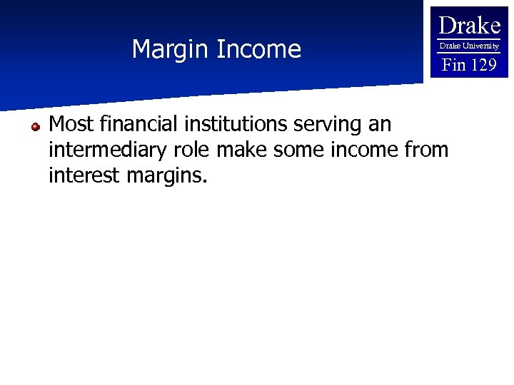 Margin Income Drake University Fin 129 Most financial institutions serving an intermediary role make