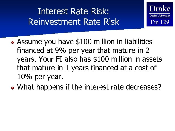 Interest Rate Risk: Reinvestment Rate Risk Drake University Fin 129 Assume you have $100