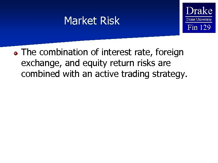 Market Risk Drake University Fin 129 The combination of interest rate, foreign exchange, and