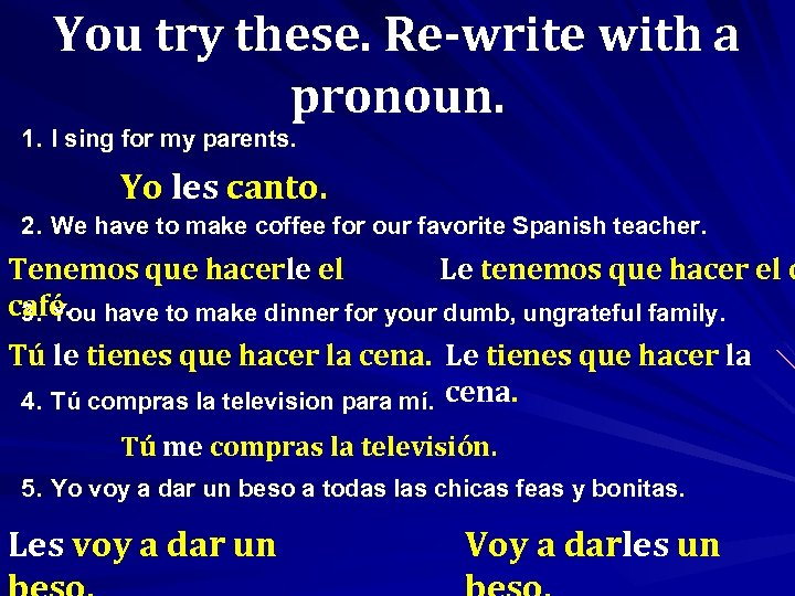 You try these. Re-write with a pronoun. 1. I sing for my parents. Yo