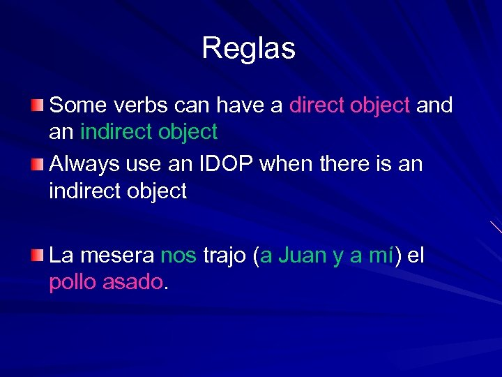 Reglas Some verbs can have a direct object and an indirect object Always use
