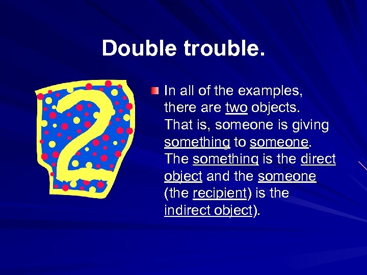 Double trouble. In all of the examples, there are two objects. That is, someone