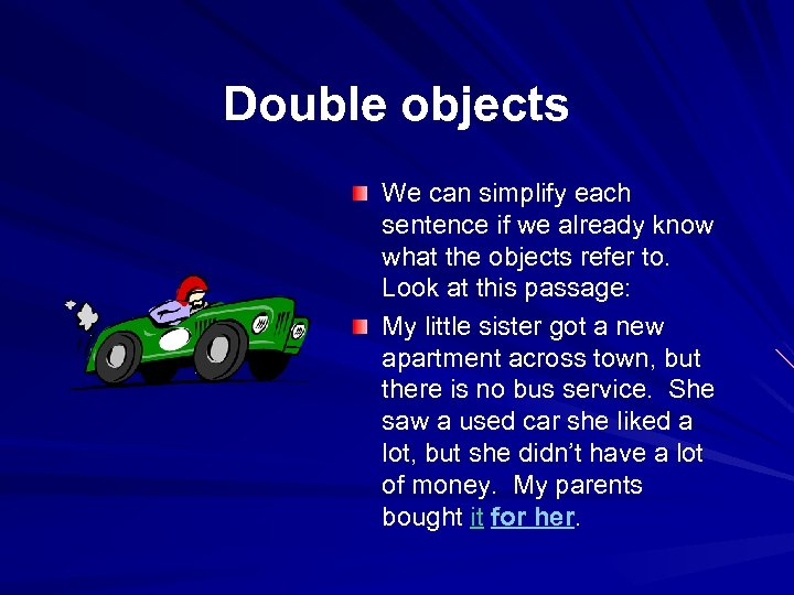 Double objects We can simplify each sentence if we already know what the objects