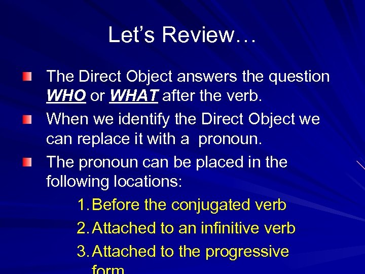 Let's Review… The Direct Object answers the question WHO or WHAT after the verb.