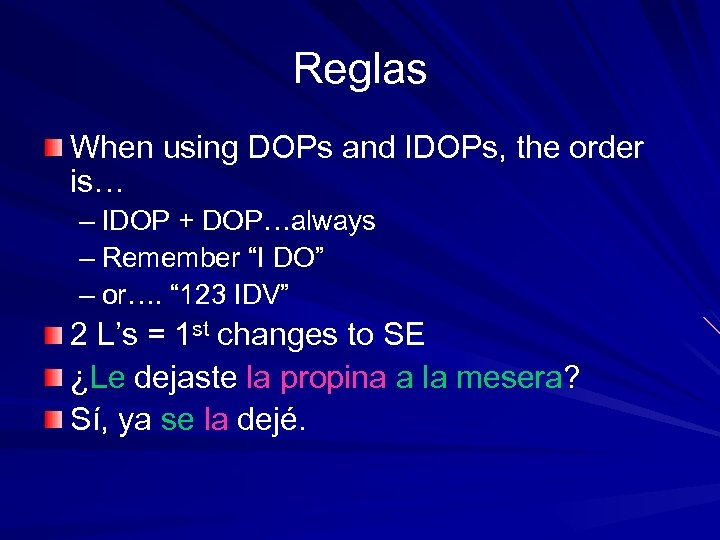 Reglas When using DOPs and IDOPs, the order is… – IDOP + DOP…always –